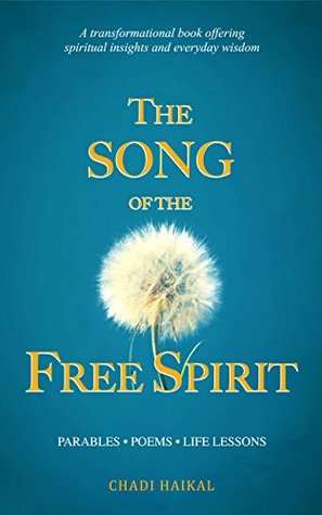 The SONG of the FREE SPIRIT (Parables, Poems, Life Lessons): A transformational book offering spiritual insights and everyday wisdom