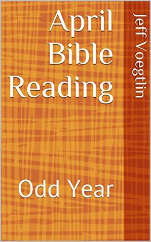April Bible Reading: Odd Year (Two-year Reading Plan Bible Book 16)