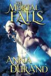 The Mortal Falls by Anna Durand