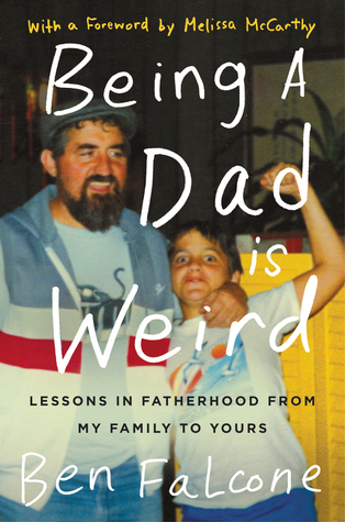 Being a Dad Is Weird: Lessons in Fatherhood from My Family to Yours