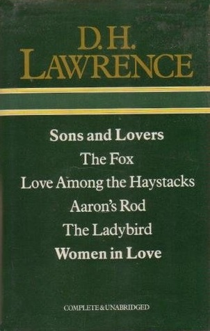 Sons and Lovers, the Fox, Love Among the Haystacks, Aaron's Rod, the Ladybird, Women in Love