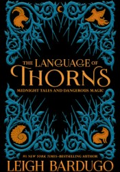 The Language of Thorns: Midnight Tales and Dangerous Magic (Grisha Verse, #0.5, #2.5, #2.6) Pdf Book