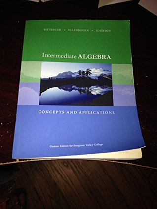 Intermediate Algebra Concepts and Applications Custom Edition for Evergreen Valley College