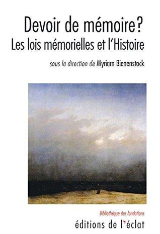 Devoir de mémoire?: Les lois mémorielles et l'Histoire