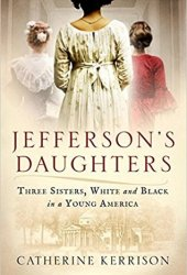 Jefferson's Daughters: Three Sisters, White and Black, in a Young America Pdf Book