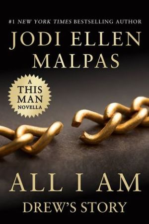 All I Am: Drew's Story (This Man, #3.5)