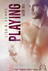 Playing For Keeps (York Bombers, #3)