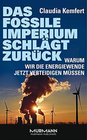Das fossile Imperium schlägt zurück: Warum wir die Energiewende jetzt verteidigen müssen