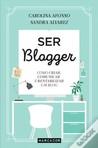 Ser Blogger - Como criar, comunicar e rentabilizar um Blog