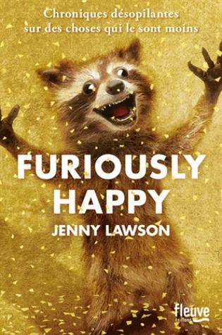 Furiously Happy: chroniques désopilantes sur des choses qui le sont moins