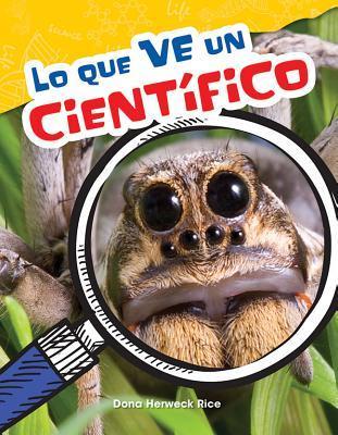 Lo Que Ve Un Cientifico (What a Scientist Sees) (Spanish Version) (Grade 4)