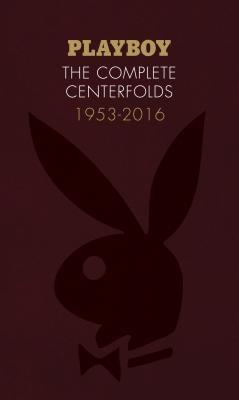 Playboy: The Complete Centerfolds, 1953-2016: (Hugh Hefner Playboy Magazine Centerfold Collection, Nude Photography Book)