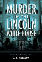 Murder in the Lincoln White House (Lincoln's White House Mystery #1) Pdf Book