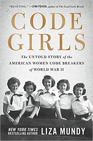 Code Girls: The Untold Story of the American Women Code Breakers Who Helped Win World War II