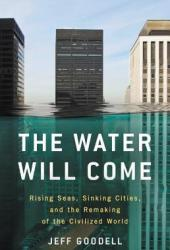 The Water Will Come: Rising Seas, Sinking Cities, and the Remaking of the Civilized World Book Pdf