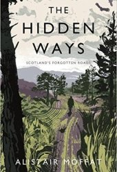 The Hidden Ways: Scotland's Forgotten Roads Pdf Book