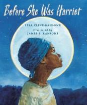 Before She Was Harriet: The Story of Harriet Tubman illustrated by James F. Ransome