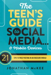 The Teen's Guide to Social Media... and Mobile Devices: 21 Tips to Wise Posting in an Insecure World Pdf Book
