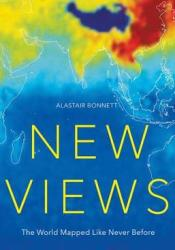 New Views: The World Mapped Like Never Before: 50 maps of our physical, cultural and political world Pdf Book