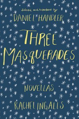 Three Masquerades: Novellas by Rachel Ingalls