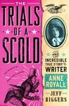 The Trials of a Scold: The Incredible True Story of Writer Anne Royall