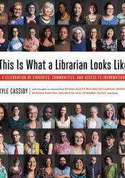 This Is What a Librarian Looks Like: A Celebration of Libraries, Communities, and Access to Information Pdf Book