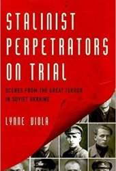 Stalinist Perpetrators on Trial: Scenes from the Great Terror in Soviet Ukraine Pdf Book