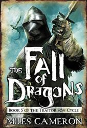The Fall of Dragons (The Traitor Son Cycle, #5) Pdf Book