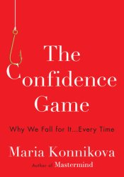 The Confidence Game: Why We Fall for It . . . Every Time Pdf Book