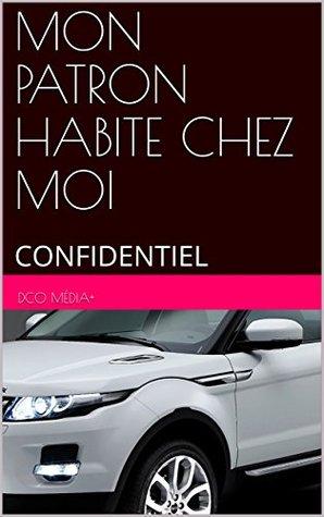 MON PATRON HABITE CHEZ MOI: CONFIDENTIEL