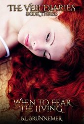 When To Fear The Living (The Veil Diaries, #3) Book Pdf