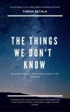 The Things We Don't Know by Tarun Betala