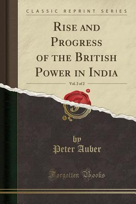 Rise and Progress of the British Power in India, Vol. 2 of 2