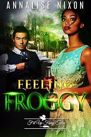 Feeling Froggy: F'd Up Fairy Tale (F'd Up Fairytales Book 0)