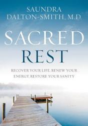 Sacred Rest: Recover Your Life, Renew Your Energy, Restore Your Sanity Pdf Book
