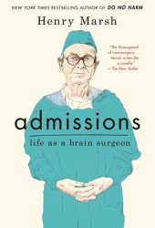 Admissions: Life as a Brain Surgeon Pdf Book