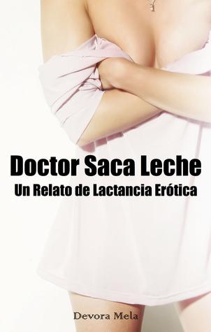 Doctor Saca Leche. Un Relato de Lactancia Erótica