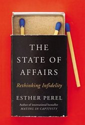 The State of Affairs: Rethinking Infidelity Pdf Book
