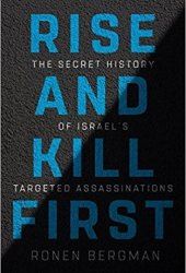 Rise and Kill First: The Inside Story and Secret Operations of Israel's Assassination Program Pdf Book