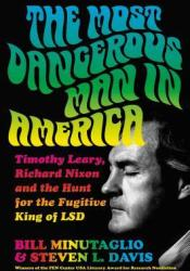 The Most Dangerous Man in America: Timothy Leary, Richard Nixon and the Hunt for the Fugitive King of LSD Pdf Book