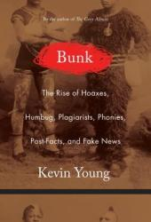 Bunk: The True Story of Hoaxes, Hucksters, Humbug, Plagiarists, Forgeries, and Phonies Pdf Book
