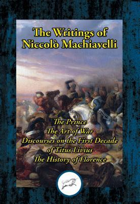 The Prince; The Art of War; Discourses on the First Decade of Titus Livius; The History of Florence