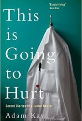 This Is Going to Hurt: Secret Diaries of a Junior Doctor Book Pdf