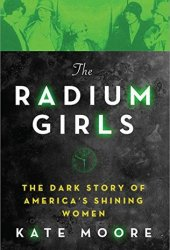 The Radium Girls: The Dark Story of America's Shining Women Book Pdf