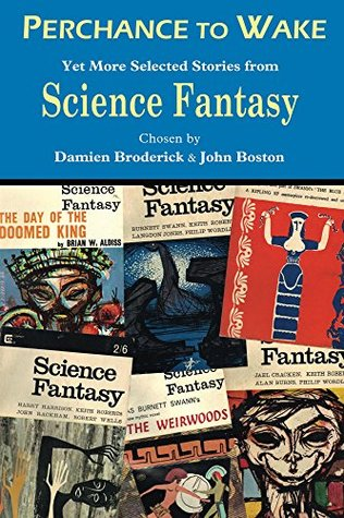 Perchance to Wake: Yet More Selected Stories from Science Fantasy (The Science Fantasy Collection Book 3)