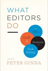 What Editors Do: The Art, Craft, and Business of Book Editing Pdf Book