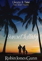 Sunset Lullaby (Christy & Todd: The Baby Years #3) Pdf Book