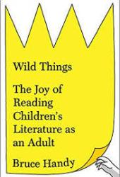 Wild Things: The Joy of Reading Children's Literature as an Adult Book Pdf