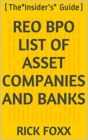 """REO BPO List of Asset Companies and Banks: (The""""Insider's"""" Guide) (100006152016-4 Book 3)"""