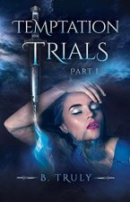 Temptation Trials Part I by B. Truly